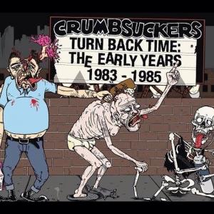 Crumbsuckers – Turn Back TimeThe Early Years 1983-1985