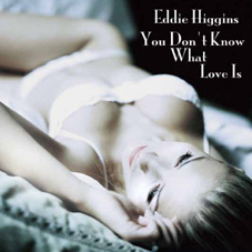 You Don't Know What love Is Eddie Higgins Solo Piano