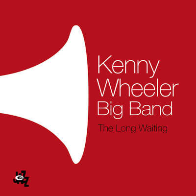 The Long Waiting Kenny Wheeler Big Band