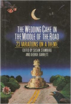 Susan Stambergs anthology The Wedding Cake in the Middle of the Road