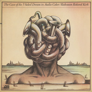 JZ_RAHSAAN ROLAND KIRK_THE CASE OF THE 3 SIDED DREAM IN AUDIO COLOR_201509